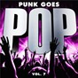 Compilation Punk goes pop, vol. 7 avec The Plot In You / State Champs / Dance Gavin Dance / New Years Day / The Amity Affliction...