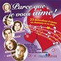 Compilation Parce que je vous aime: 23 déclarations d'amour en chansons et en duos avec Nadia Dauty / Jean Sablon / Eliane de Creus / Tino Rossi / Irène de Trébert...