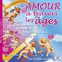 Compilation L'amour à travers les âges avec Bob Martin / Isabelle Aubret / Luis Mariano / Annie Fratellini / Marcel Mouloudji...