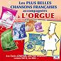 Compilation Les plus belles chansons françaises accompagnées à l'orgue avec Léo Noël / Jean Bérard / Lucienne Delyle / André Claveau / Léon Raiter...