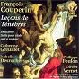 Album Couperin: leçons de ténèbres pour le mercredy saint de Isabelle Desrochers / Olivier Vernet / Catherine Greuillet / Philippe Foulon / François Couperin