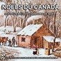 Album Noëls du canada : les plus belles chansons de noël de Les Petits Chanteurs de Noël