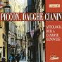 Compilation Piccon, dagghe cianìn (Antologia della canzone genovese) avec Mario Cappello / Pippo Dei Trilli / Piero Parodi / Baldìn / Emilio Fossati...