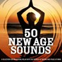 Compilation 50 new age sounds  (a selection for meditation, relax with the sounds of nature and peace of mind) avec I.O. / Marco Allevi / Aurys / Gianfranco Grilli / Gabor Lesko...