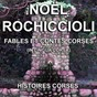 Album Fables et contes corses (in lingua corsa) de Noël Rochiccioli / Noë Rochiccioli