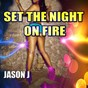 Album Set the night on fire de Jason J