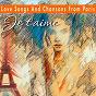 Compilation Love songs and chansons from paris   je T'aime (je T'aime) avec Frorelle / Irène de Trébert / Édith Piaf / Elyane Célis / Marianne Oswald...