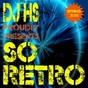 Compilation DJ HS proudly presents so retro (spring 2013) avec Chicago Zone / Katrin Lewis Project / Tranceball / Bounce Inc / D-Noizer...