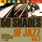"""Compilation 50 shades of jazz, vol. 5 avec The Louisiana Rhythm Kings / Johnny Dodds / Louis Armstrong / Earl """"Fatha"""" Hines / Ted Lewis..."""
