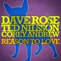 Album Reason to love (feat. corey andrew) de Dave Rose / Ted Nilsson