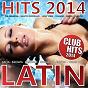 Compilation Latino hits 2014 - club hits 2014 (merengue. reggaeton, salsa, bachata, kuduro, urban latin) avec DJ Carlito / Mr. Jordan / Don Latino / LKM / Chacal, Yakarta...