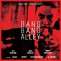 Compilation Bang bang alley (original motion picture soundtrack) avec K. A. Antonio / Ely Buendia / Eggboy / The Butchercons / Jazz Nicolas, Mikey Amistoso...