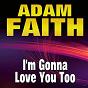 Album I'm gonna love you too de Adam Faith