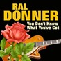 Album You Don't Know What You've Got (Some of His Greatest Hits and Songs) de Ral Donner
