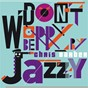 Album Don't worry be jazzy by chris barber de Chris Barber