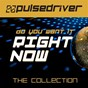 Album Do you want it right now (the collection) de Pulsedriver