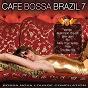 Compilation Cafe bossa brazil, vol. 7 (bossa nova lounge compilation) avec Sáloa Farah / Alana Marie / Taryn Szpilman / Marcela Mangabeira / Monique Kessous...