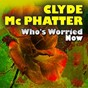 Album Who's worried now de Clyde Mcphatter