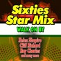 Compilation Sixties star mix walk on by (hits and rare songs) avec The Bruvvers / Leroy Vandyke / Cliff Richard / Eden Kane / The Everly Brothers...