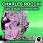 Album Les plus belles chansons corses (les plus grands succès corses) de Charles Rocchi