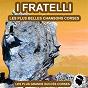 Album Les plus belles chansons corses (les plus grandes chansons corses) de I Fratelli