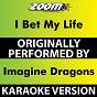 Album I Bet My Life (Karaoke Version) (Originally Performed By Imagine Dragons) de Zoom Karaoke