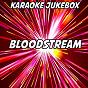 Album Bloodstream (karaoke version) (originally performed by ed sheeran & rudimental) de Karaoke Jukebox