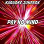 Album Pay no mind (karaoke version) (originally performed by madeon & passion pit) de Karaoke Jukebox
