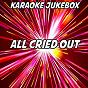 Album All cried out (karaoke version) (originally performed by blonde & alex newell) de Karaoke Jukebox