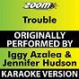 Album Trouble (karaoke version) (originally performed by iggy azalea & jennifer hudson) de Zoom Karaoke