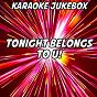 Album Tonight belongs to u! (karaoke version) (originally performed by jeremih and flo rida) de Karaoke Jukebox