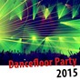 Compilation Dancefloor party 2015 (the hits) avec Persuader / Les Clodettes / Absolut / Moon Daily / Shower Girl...