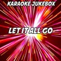 Album Let it all go (karaoke version) (originally performed by rhodes & birdy) de Karaoke Jukebox
