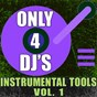 Album Only 4 DJ's: instrumental tools, vol. 1 de DJ Instrumentals