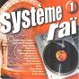 Compilation Système raï, vol. 1 avec Cheb Anouar / Reda Taliani / Houari Dauphin / Cheb Abbes / Cheb Ouancharissi...