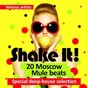 Compilation Shake it! (20 moscow mule beats) (special deep-house selection) avec Pianogroove / Deep Manhattan / Saint Just / House Elementz / Casablanca...