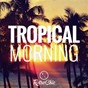 Compilation Tropical morning avec La Playa Sextet / The Andrews Sisters / Lord Christo & His Orchestra / Harry Belafonte / La Sonora Matancera...