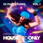 Compilation House and only (25 party tunes), vol. 1 avec Vitalong / Bethany Dunrossil / Hot Pink Nails / White Star / Jyri Puikkonen...