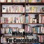 Album White noise for concentration de Study Exam Music / Study Concentration / Study Hard / White Noise Research