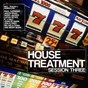 Compilation House treatment (session three) avec Grooveprofessor, Syb / DJ Fafo, Sebastian Massianello / Alex Ryan, Blysh / Mas Flores / Claus Willhelm...