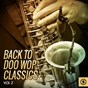 Compilation Back to doo wop classics, vol. 2 avec Lee Andrews & the Hearts / The Mastertones / The Illusions / The Minors / Lewis Lymon & the Teenchords...