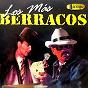 Compilation Los más berracos avec Hermanitas Calle / El Charrito Negro / Hernando Camaco Y Los Autenticos Tigres / El Halcón del Norte / Los Patrick's de Colombia...