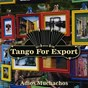 Compilation Tangos for export / adios muchachos avec Roberto Florio & Orquesta Carlos DI Sarli / Alfredo de Angelis / Carlos Acuña & Orquesta de Rodolfo Biagi / Angel Vargas / Carlos DI Sarli Y Su Orquesta...