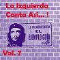 Compilation La izquierda canta así, vol. 7 avec Violeta Parra / Angel Parra / Benjo Cruz / Mercedes Sosa / Carlos Puebla...