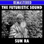 Album The futuristic sounds of sun ra medley: bassism / of sounds and something else / what's that? / where is tomorrow? / the beginning / china gates / new day / tapestry from an asteroid / jet flight / looking outward / space jazz reverie de Ra Sun