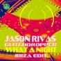 Album What a night (ibiza edit) de Jason Rivas, Glitchdropper