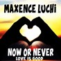Album Now or never (love is good) de Maxence Luchi