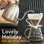 Album Lovely holiday ~ cafe jazz for the weekend de Relaxing Piano Crew
