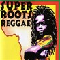 Compilation Super Roots Reggae avec Burning Spear / Slave / Lucky Dube / Gregory Isaacs / Wailing Souls...