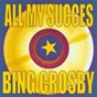 Compilation All my succes avec Bing Crosby, Carole Richards / Bing Crosby / Bing Crosby, the Andrews Sisters / Bing Crosby, Jane Wyman / Louis Armstrong, Bing Crosby...